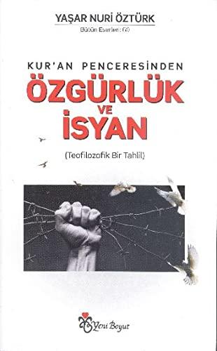 Kur an Penceresinden Özgürlük ve Isyan: Teofilozofik: Yasar Nuri Öztürk