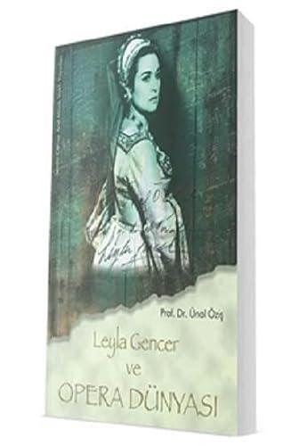Leyla Gencer ve Opera Dunyasi: Unal Ozis