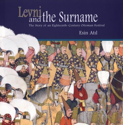 9789756845035: Levni and the Surname: The Story of an Eighteenth-Century Ottoman Festival