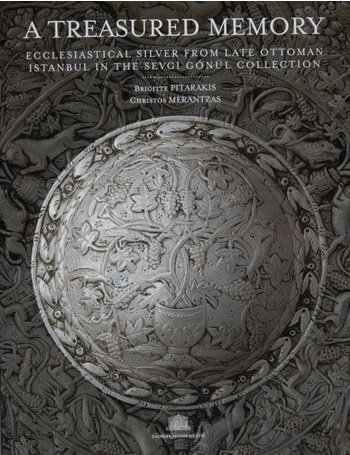 A Treasured Memory. Ecclesiatical Silver from Late Ottoman Istanbul in the Sevgi Gonul Collection.:...