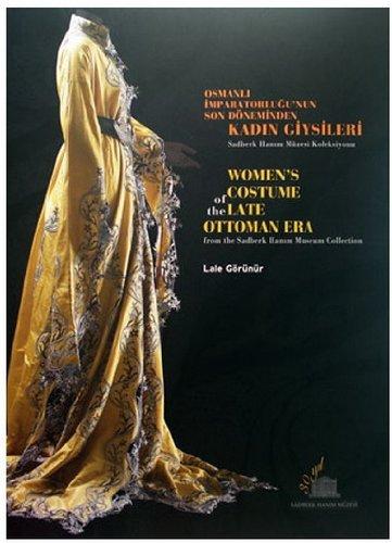 Women's costume of the late Ottoman era from the Sadberk Hanim Museum Collection = Osmanli ...