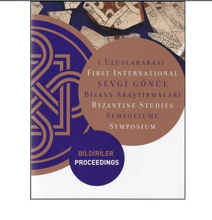 9789756959381: First International Sevgi Gonul Byzantine Studies Symposium: Change in the Byzantine World in the Twelfth and Thirteenth Centuries