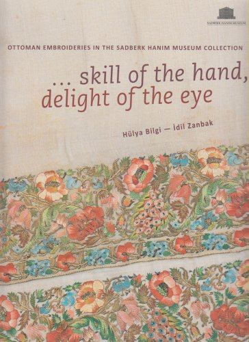 9789756959626: Skill of the Hand, Delight of the Eye: Ottoman Emroideries in the Sadberk Hanim Museum Collection