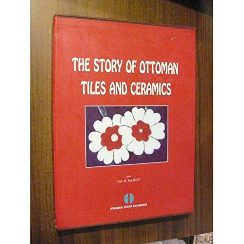 The Story of Ottoman Tiles and Ceramics: Altun, Ara, Ed.