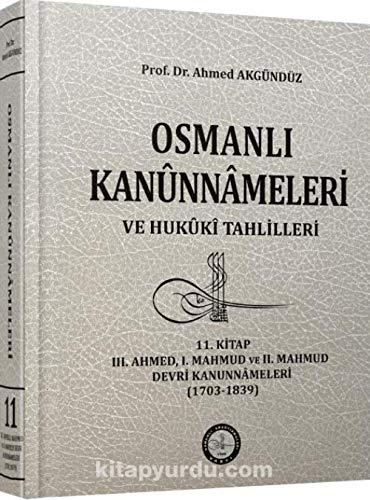 Osmanli Kanûnnâmeleri ve Hukûkî Tahlilleri 11. Kitap: Akgündüz, Ahmet