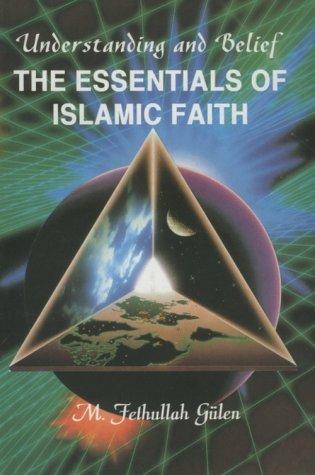 Essentials of the Islamic Faith: Gulen, M. Fethullah