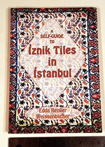A Self-Guide to Iznik Tiles in Istanbul: Weissenbacher, Edda Renker