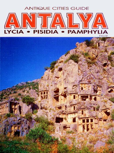 Antalya: Lycia, Pisidia, Pamphylia (Antique Cities Guide: Kayhan Dortluk