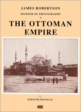 9789757622086: James Robertson: Pioneer of photography in the Ottoman Empire