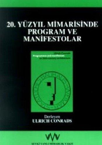 20. yuzyil mimarisinde program ve manifestolar. [=: CONRADS, ULRICH (Compiled