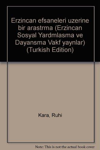 9789757892021: Erzincan efsaneleri üzerine bir araştırma (Erzincan Sosyal Yardımlaşma ve Dayanışma Vakfı yayınları) (Turkish Edition)