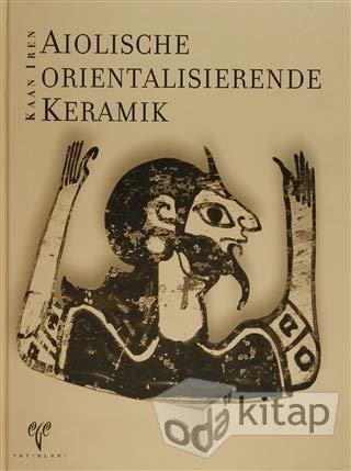 Aiolische orientalisierende Keramik.= [Orientalizan Aiol keramigi].: KAAN IREN.
