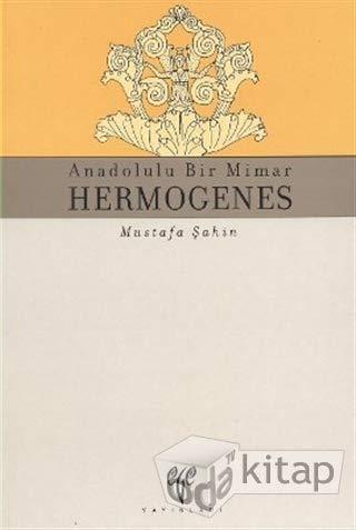 Anadolulu bir mimar: Hermogenes.: MUSTAFA SAHIN.