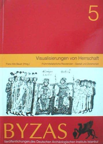 Byzas 5. Visualisierungen von Herrschaft. Fruhmittelalterliche Residenzen - Gestalt und Zeremoniell...