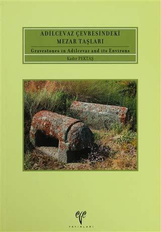 Adilcevaz cevresindeki mezar taslari = Gravestones in: PEKTAS, KADIR