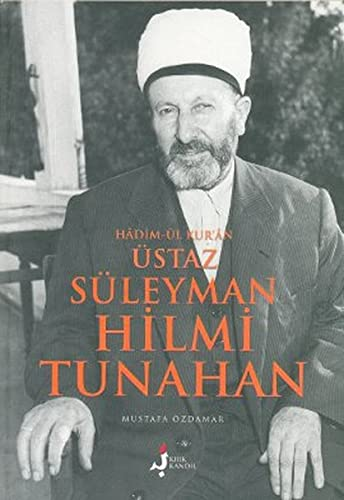 Süleyman Hilmi Tunahan: Hadim-ül Kur an Ãstaz: Mustafa Ãzdamar