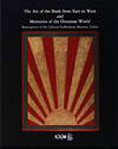 The art of the book from East to West and memories of the Ottoman World. Masterpieces of the ...