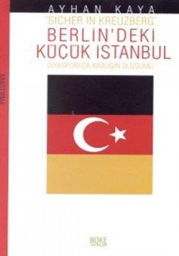 Sicher in Kreuzberg: Berlin'deki kucuk Istanbul : diyasporada kimligin olusumu (Arastirma ...