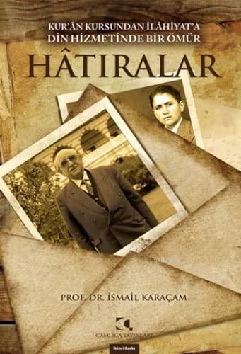 Kur'an Kursundan Ilâhiyat'a Din Hizmetinde Bir omur: Karacam, Ismail