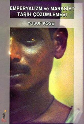 Emperyalizm ve Marksist Tarih Cozumlemesi: Yusuf Kose