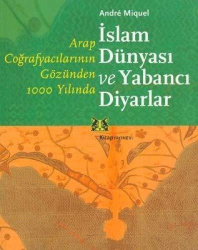 Arap cografyacilarinin gozunden 1000 yilinda Islam dunyasi: MIQUEL, ANDRE