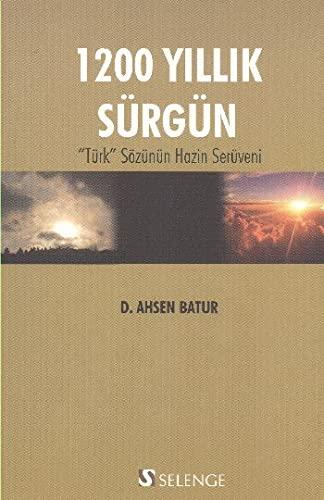 1200 Yillik Sürgün - Türk Sözünün Hazin Serüveni: Batur, D. ...