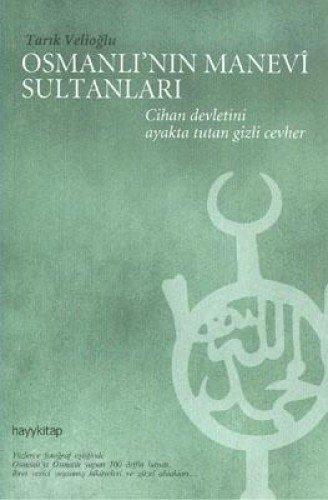 Osmanli'nin Manevî Sultanlari: Cihan Devletini Ayakta Tutan: Velioglu, Tarik