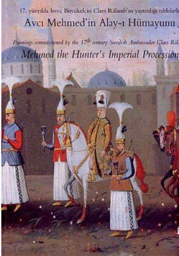 9789759123161: Mehmed the Hunter's Imperial Procession - Paintings Comissioned by the 17th Century Swedish Ambassador Claes Ralamb