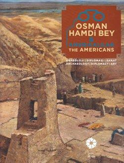Osman Hamdi Bey & The Americans. Archaeology: Edited by RENATA