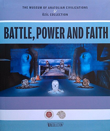 The Museum of Anatolian Civilizations & Ozil Collection: Battle, Power and Faith. [Exhibition ...