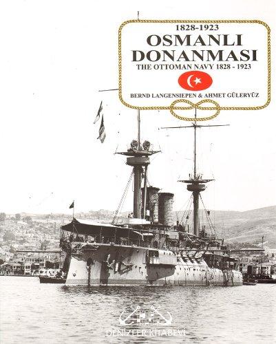 1828-1923 Osmanli Donanmasi / 1828-1923 The Ottoman Navy: Langensiepen, Bernd; Güleryüz, Ahmet