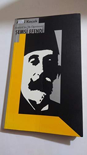Ataturk'un ilk ogretmeni Semsi Efendi (Turkish Edition): Azmi Kocak