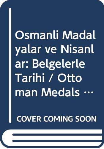 9789759763701: Osmanli Madalyalar ve Nisanlar: Belgelerle Tarihi / Ottoman Medals and Orders: Documented History (Turkish and English Edition)