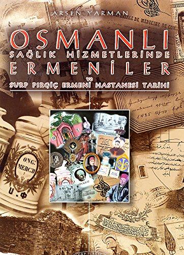 Osmanli saglik hizmetlerinde Ermeniler ve Surp Pirgic Ermeni Hastanesi tarihi: Arsen Yarman