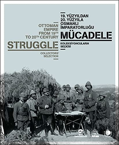9789759780265: Struggle - Ottoman Empire From 19th to 20th Century Collectors Selection / Mücadele - 19. Yüzyildan 20. Yüzyila Osmanli Imparatorlugu Koleksiyoncularin Seckisi