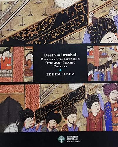 Death in Istanbul: Death and Its Rituals in Ottoman Islamic Culture: Edhem Eldem