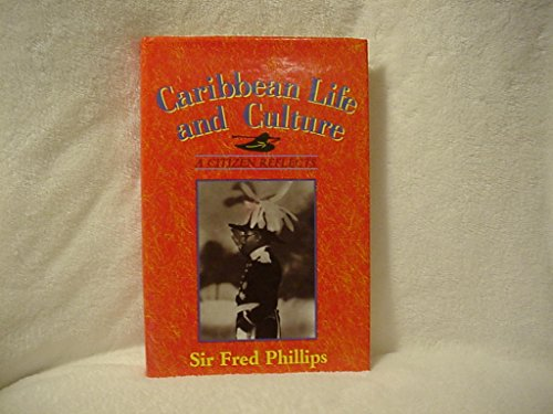 CARIBBEAN LIFE AND CULTURE: A CITIZEN REFLECTS: PHILLIPS, Fred