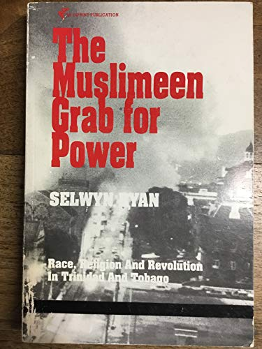 9789766080310: The Muslimeen grab for power: Race, religion, and revolution in Trinidad and Tobago