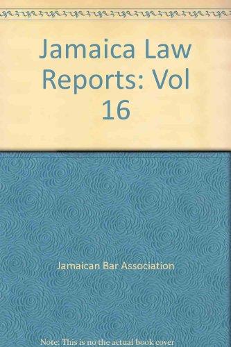 Jamaica Law Reports: Vol 16: Jamaican Bar Association