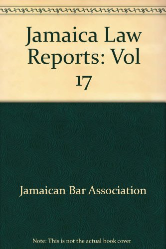 Jamaica Law Reports: Vol 17: Jamaican Bar Association
