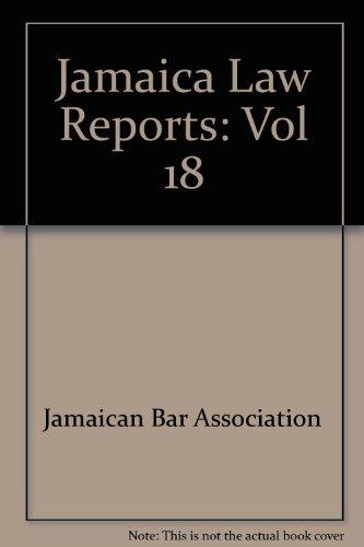 Jamaica Law Reports: Vol 18 (Hardback): Jamaican Bar Association