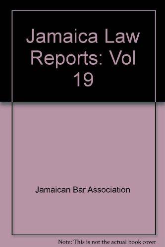 Jamaica Law Reports: Vol 19: Jamaican Bar Association