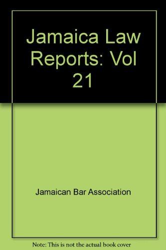 Jamaica Law Reports: Vol 21: Jamaican Bar Association