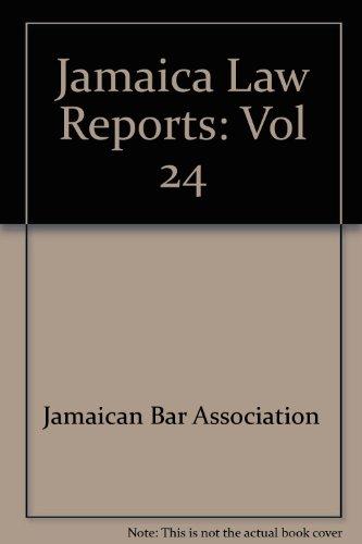 Jamaica Law Reports: Vol 24: Jamaican Bar Association
