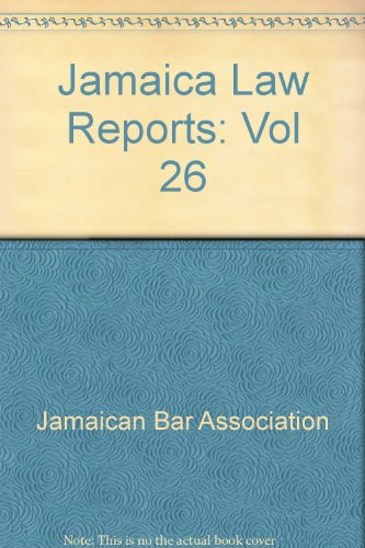 Jamaica Law Reports: Vol 26: Jamaican Bar Association