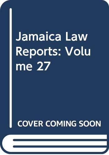 Jamaica Law Reports: Vol 27: Jamaican Bar Association