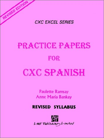 Practice Papers for CXC Spanish (9789766101787) by Paulette Ramsay; Anna Marie Bankay; Ph. D. &. Dr Anna M. Dr Paulette Ramsay