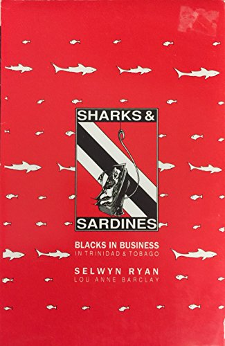 9789766180140: Sharks and Sardines: Blacks in Business in Trinidad and Tobago (Culture and entrepreneurship in the Caribbean)