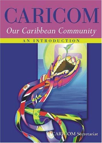 CARICOM: Our Caribbean Community--An Introduction: Secretariat, CARICOM