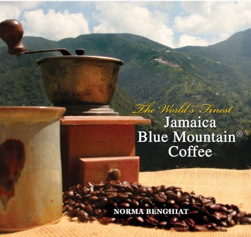 The World's Finest: Jamaica Blue Mountain Coffee: Benghiat, Norma